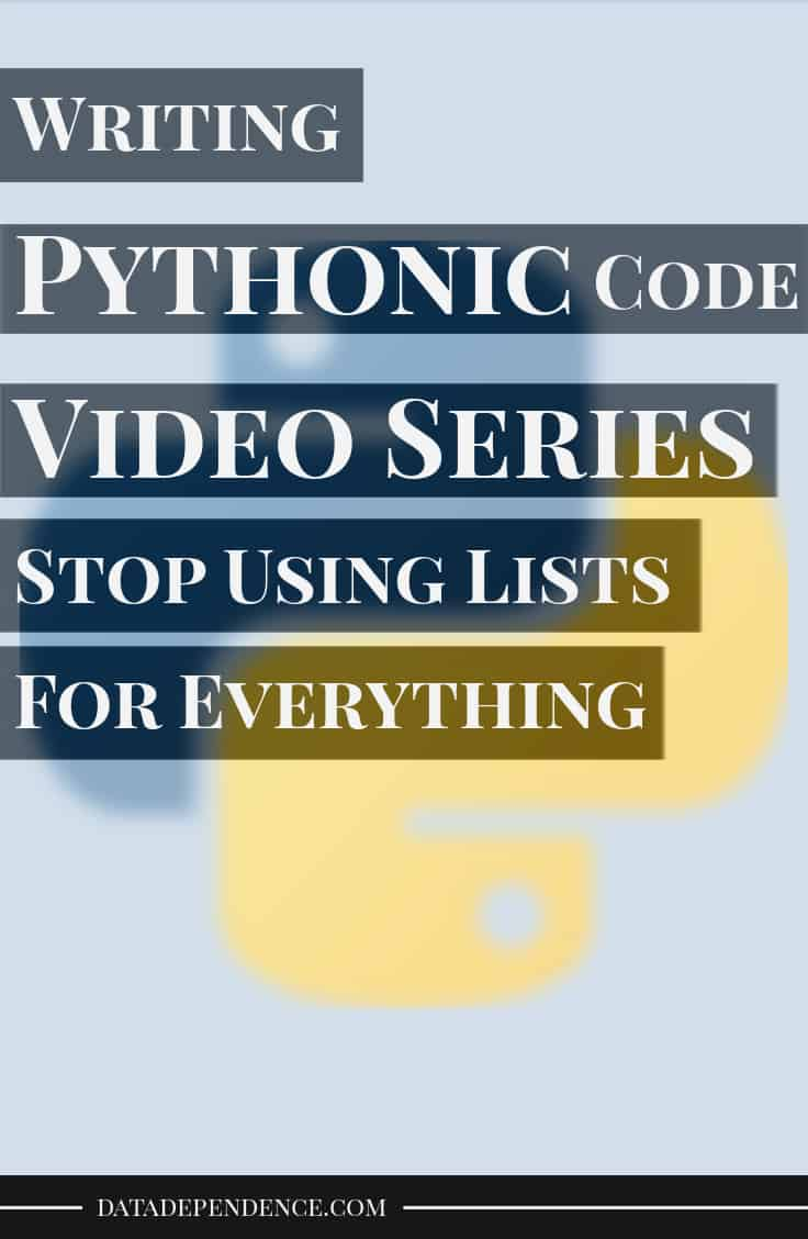 Pythonic code video series stop using lists for everything